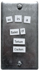 Art is a basket of torture crackers