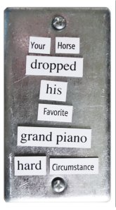 Your horse dropped his favorite grand piano - hard circumstance
