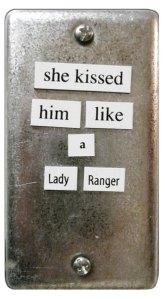 She Kissed Him Like a Lady Ranger - magnetic poem